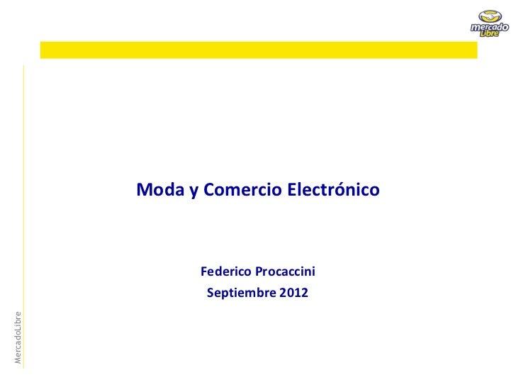 Moda y Comercio Electrónico                      Federico Procaccini                       Septiembre 2012MercadoLibre