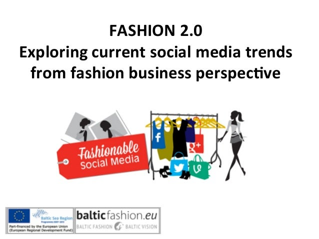 Fashion 2.0. exploring current social media trends from fashion business perspective