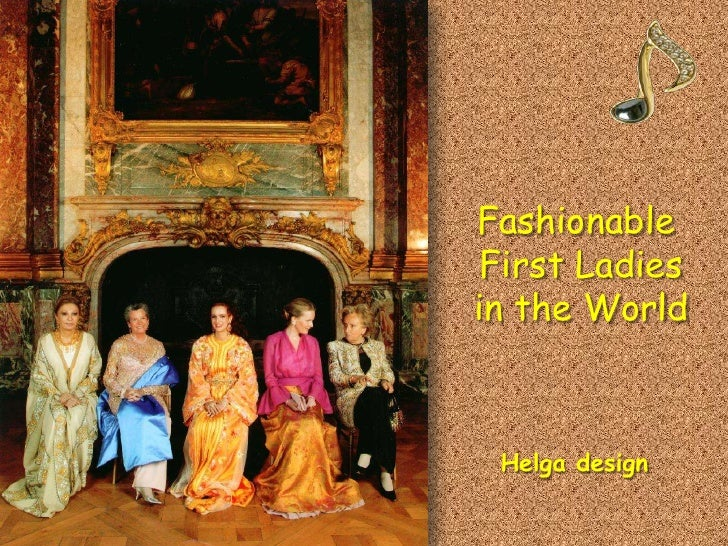 Fashionable  First Ladies in the World <br />Helga design<br />