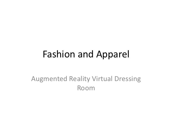 Fashion and Apparel<br />Augmented Reality Virtual Dressing Room<br />