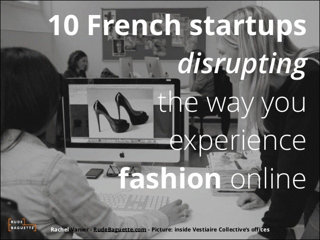 10 French startups disrupting the way you experience fashion online Rachel Vanier - RudeBaguette.com - Picture: inside Ves...