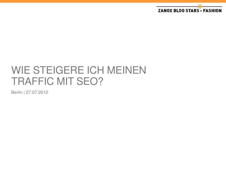 WIE STEIGERE ICH MEINENTRAFFIC MIT SEO?Berlin | 27.07.2012