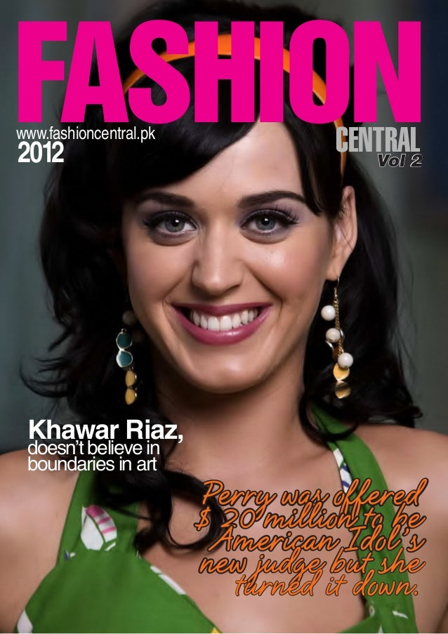 FASHIONCENTRALwww.fashioncentral.pk 2012 Vol 2 Khawar Riaz, doesn't believe in boundaries in art Perry was offered $ 20 mi...
