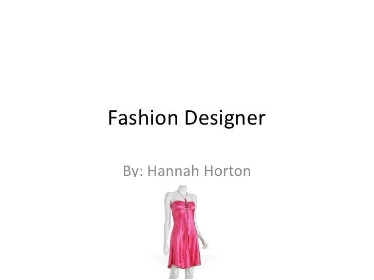 Fashion Designer By: Hannah Horton