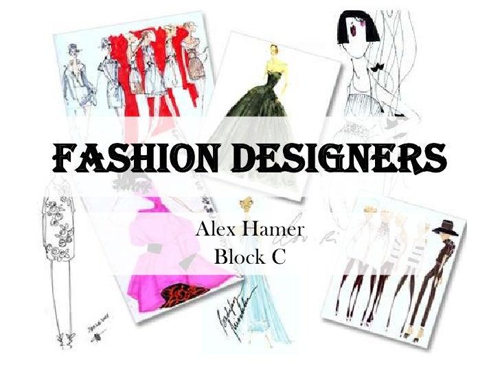 Fashion Designers<br />Alex Hamer<br />Block C<br />