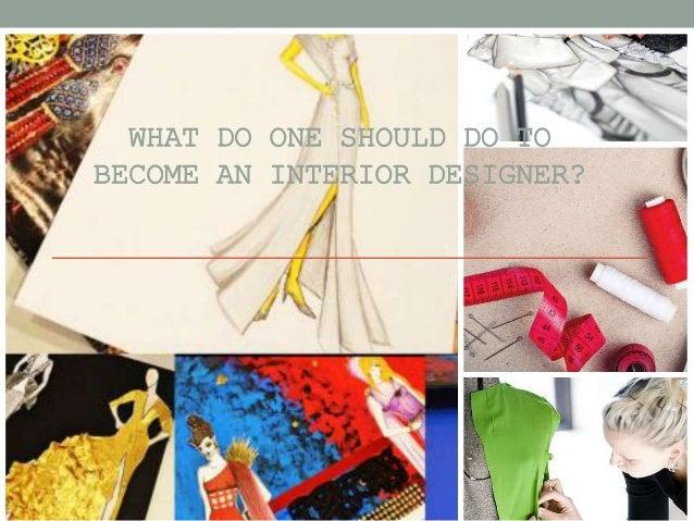 what do one should do to become an interior designer