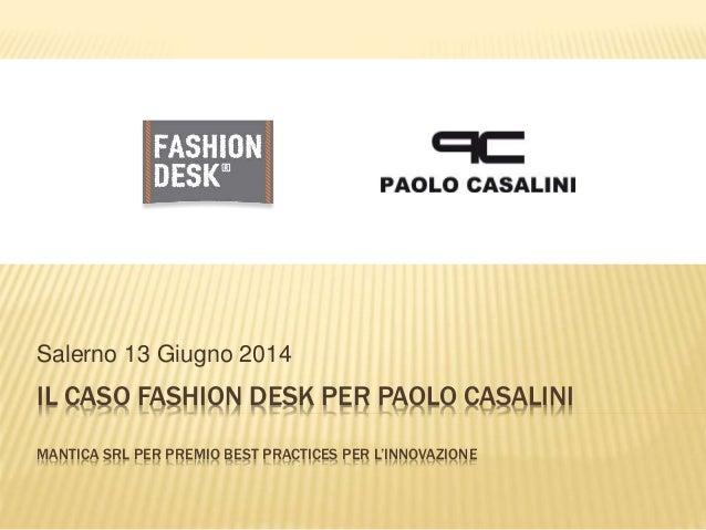IL CASO FASHION DESK PER PAOLO CASALINI MANTICA SRL PER PREMIO BEST PRACTICES PER L'INNOVAZIONE Salerno 13 Giugno 2014