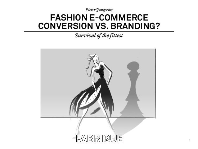 1 - Pieter Jongerius - FASHION E-COMMERCE CONVERSION VS. BRANDING? Survival of the fittest