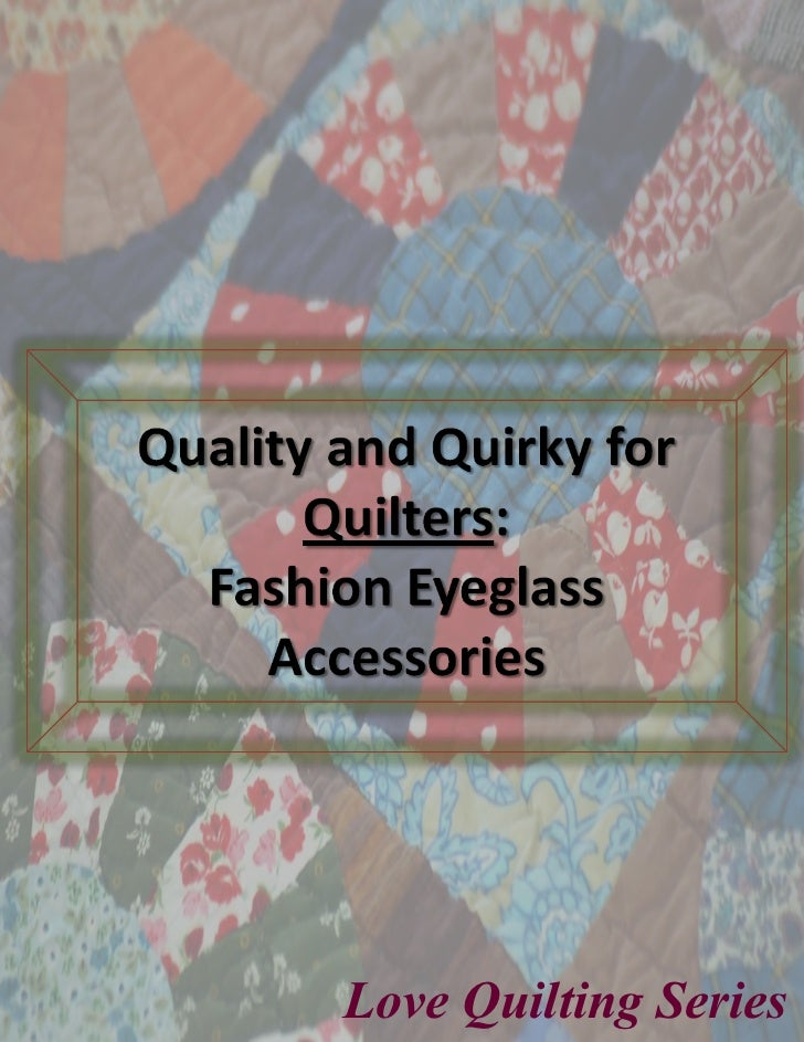 Quality and Quirky for Quilters: Fashion Eyeglass Accessories