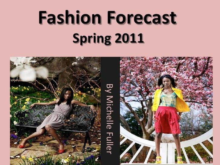 Fashion ForecastSpring 2011<br />By Michelle Fuller<br />