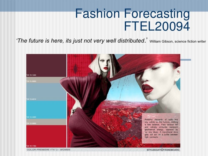 Fashion Forecasting FTEL20094 ' The future is here, its just not very well distributed .'  William Gibson, science fiction...