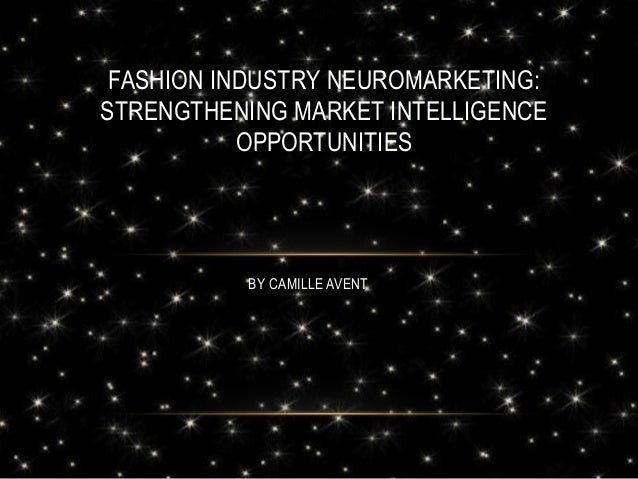 FASHION INDUSTRY NEUROMARKETING: STRENGTHENING MARKET INTELLIGENCE OPPORTUNITIES  BY CAMILLE AVENT