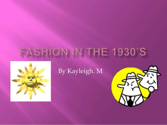 Fashion in the 1930's kayleigh