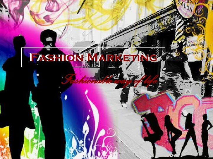 Fashion Marketing Fashion Marketing     Fashionable way of life