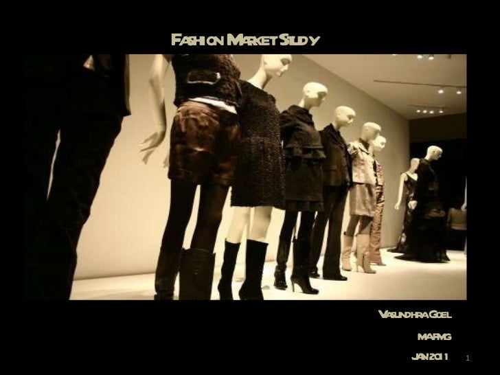 Fashion Market Study Vasundhra Goel MA FMG JAN'2011