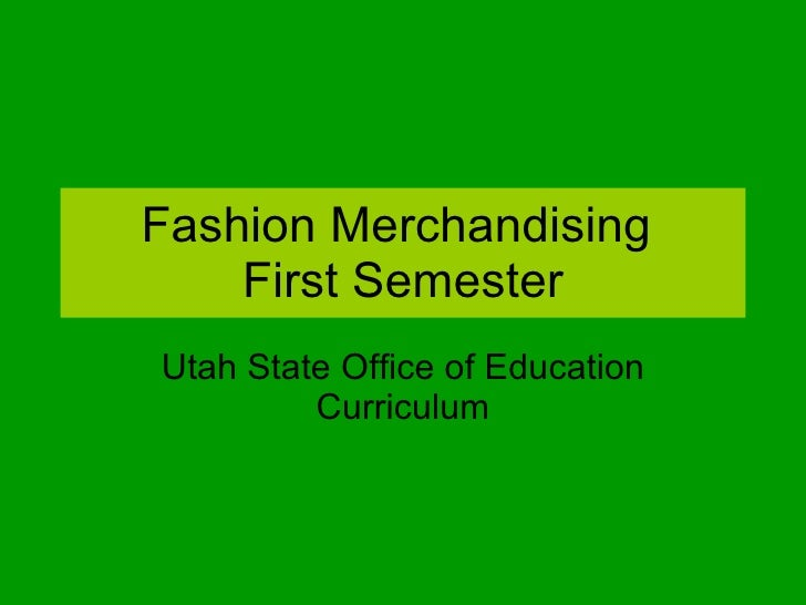 Fashion Merchandising  First Semester Utah State Office of Education Curriculum
