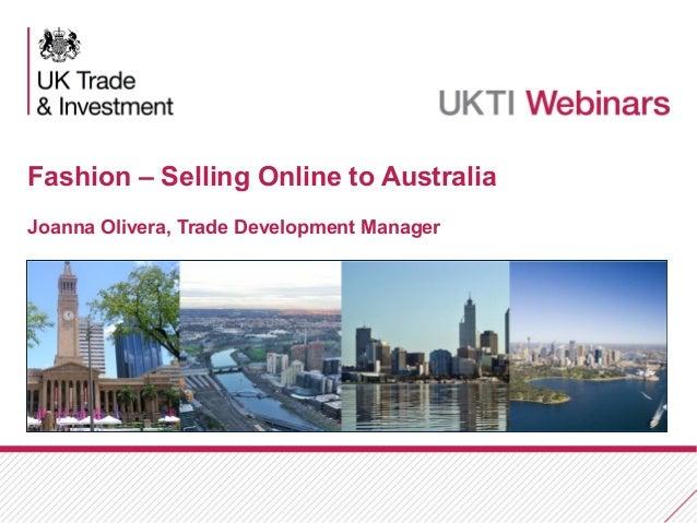 Fashion – Selling Online to Australia Joanna Olivera, Trade Development Manager