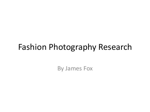 Fashion Photography ResearchBy James Fox