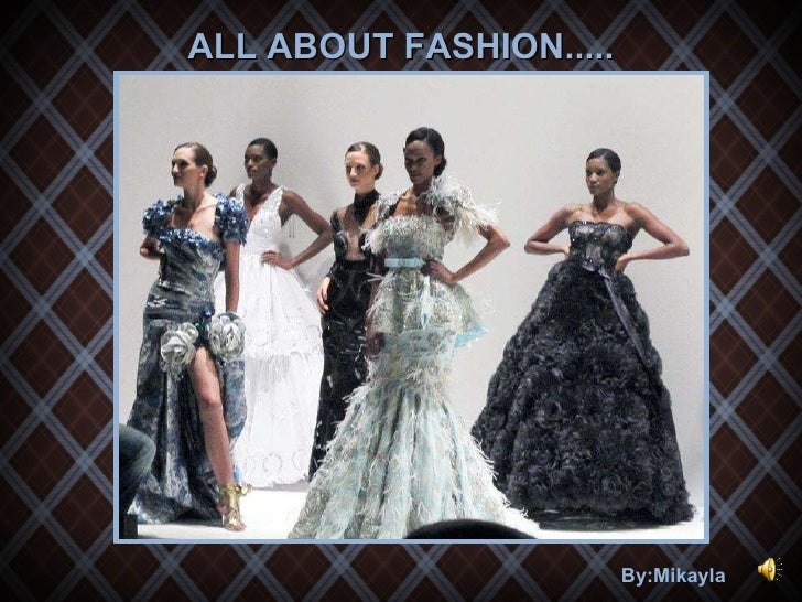 By:Mikayla  ALL ABOUT FASHION.....