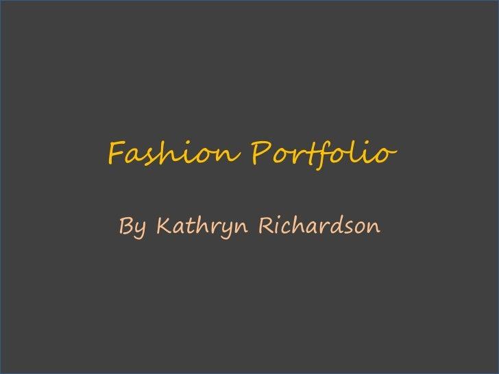 Fashion Portfolio  By Kathryn Richardson