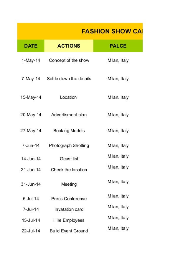 FASHION SHOW CALENDAR DATE  ACTIONS  PALCE  1-May-14  Concept of the show  Milan, Italy  7-May-14  Settle down the details...