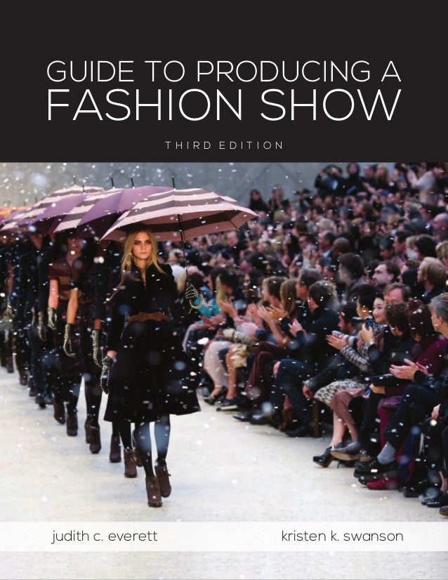 GUIDE TO PRODUCING AFASHION SHOWt h i r d e d i t i o n		 judith c. everett 			 kristen k. swanson