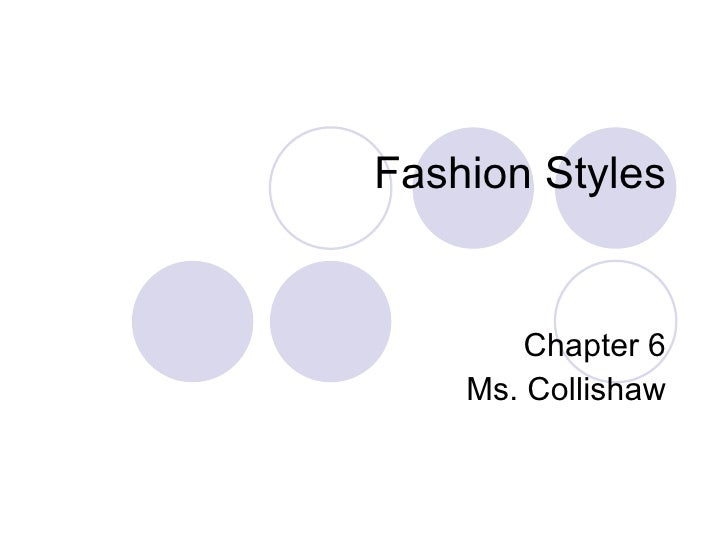 Fashion Styles Chapter 6 Ms. Collishaw