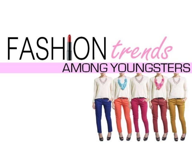fashion among youngsters Youth trends lifestyle trends, generation x, millennials, consumer segments, young consumers, modern consumers, youth trends, teen trends, children's products, kid products, entertainment for kids, teen and tween culture.