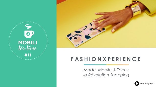 userADgents F A S H I O N X P E R I E N C E Mode, Mobile & Tech : la Révolution Shopping userADgents MOBILI tea time #11