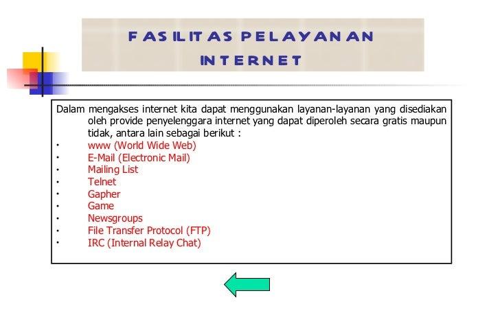 FASILITAS PELAYANAN INTERNET <ul><li>Dalam mengakses internet kita dapat menggunakan layanan-layanan yang disediakan oleh ...
