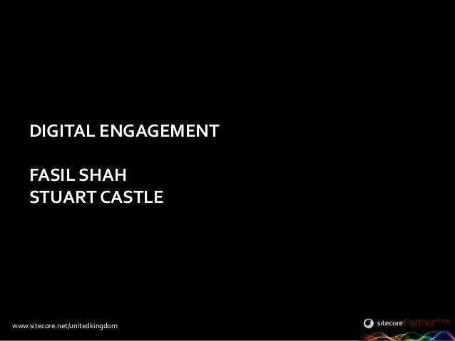 www.sitecore.net/unitedkingdom DIGITAL ENGAGEMENT FASIL SHAH STUART CASTLE