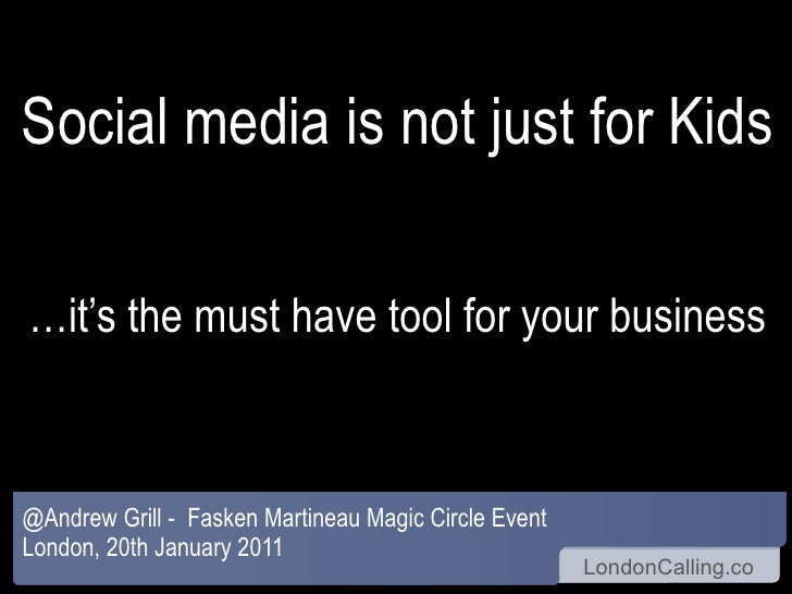 Social media is not just for Kids …it's the must have tool for your business @Andrew Grill -  Fasken Martineau Magic Circl...