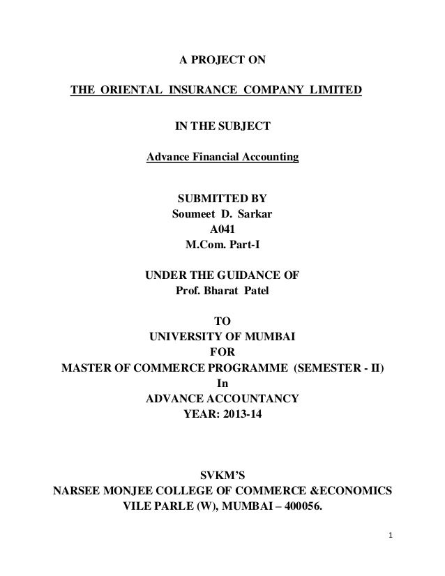 1 A PROJECT ON THE ORIENTAL INSURANCE COMPANY LIMITED IN THE SUBJECT Advance Financial Accounting SUBMITTED BY Soumeet D. ...