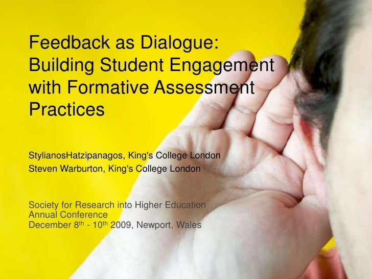 Feedback as Dialogue: 	Building Student Engagement with Formative Assessment Practices<br />StylianosHatzipanagos, King&ap...