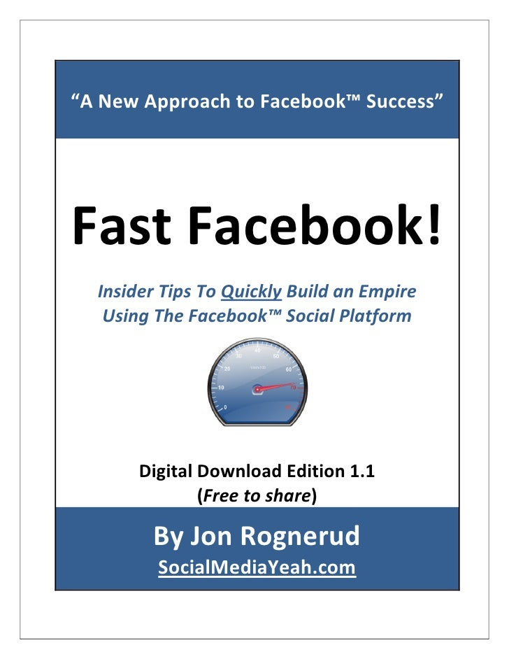 """A New Approach to Facebook™ Success""     Fast Facebook!   Insider Tips To Quickly Build an Empire    Using The Facebook™ ..."
