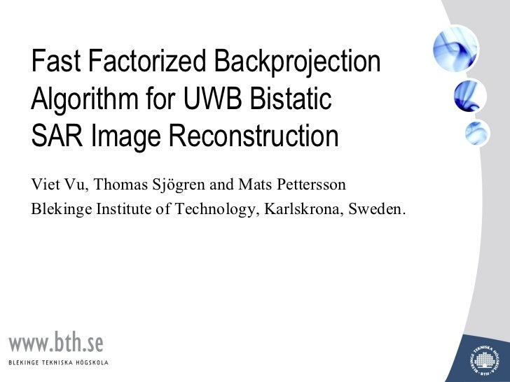 Fast Factorized BackprojectionAlgorithm for UWB BistaticSAR Image ReconstructionViet Vu, Thomas Sjögren and Mats Pettersso...