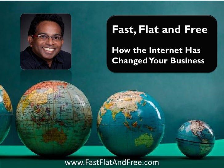 Fast, Flat and Free: How the Internet Has Changed Your Business
