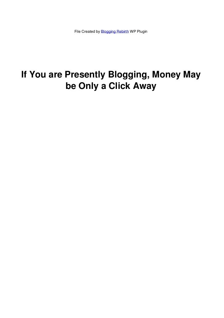 File Created by Blogging Rebirth WP PluginIf You are Presently Blogging, Money May           be Only a Click Away