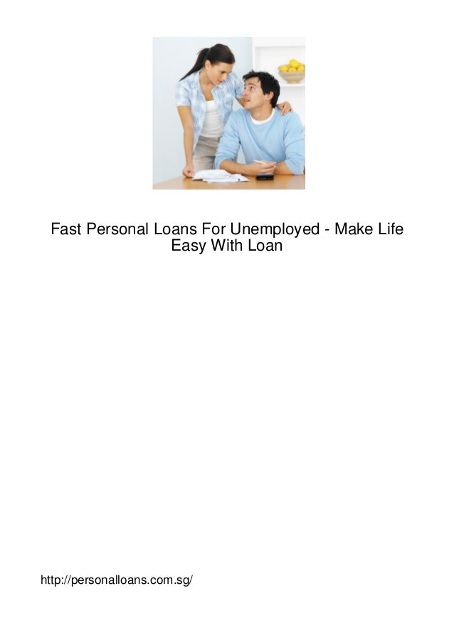 Fast Personal Loans For Unemployed - Make Life                 Easy With Loanhttp://personalloans.com.sg/