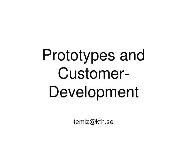 Prototypes and Customer- Development temiz@kth.se