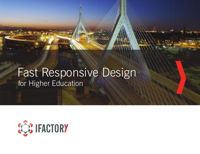 Fast Responsive Design for Higher Education