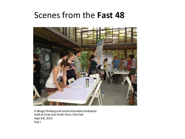 Scenes	   from	   the	   Fast	   48	     A	   design	   thinking	   and	   social	   innova5on	   bootcamp	    Held	   at	...