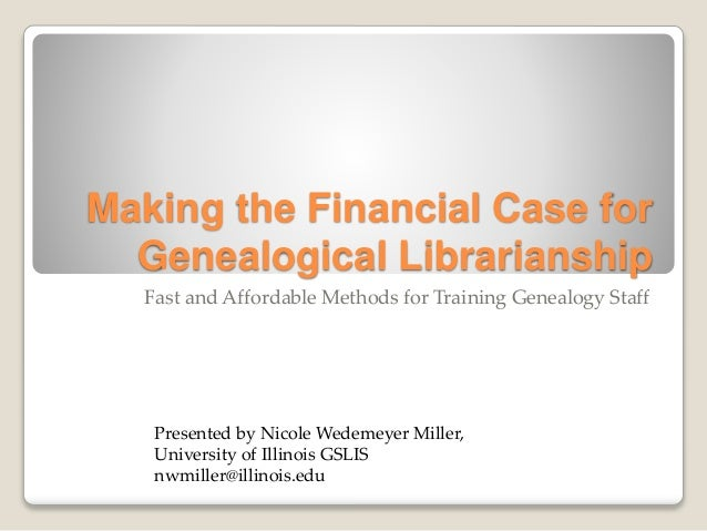 Making the Financial Case for Genealogical Librarianship Fast and Affordable Methods for Training Genealogy Staff Presente...
