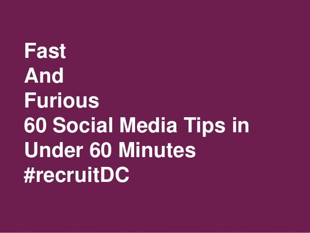 Fast and Furious - 60 Social Media Tips in under 60 Minutes