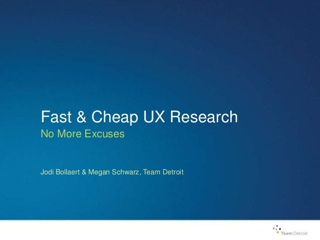 Fast & Cheap UX Research No More Excuses Jodi Bollaert & Megan Schwarz, Team Detroit