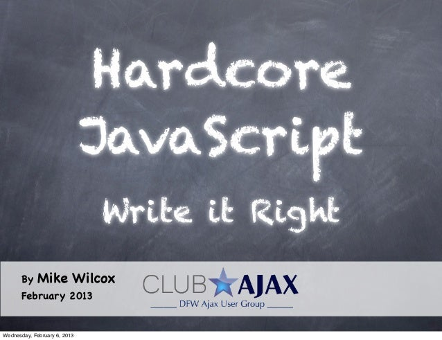 Hardcore                              JavaScript                              Write it Right      By     Mike Wilcox      ...