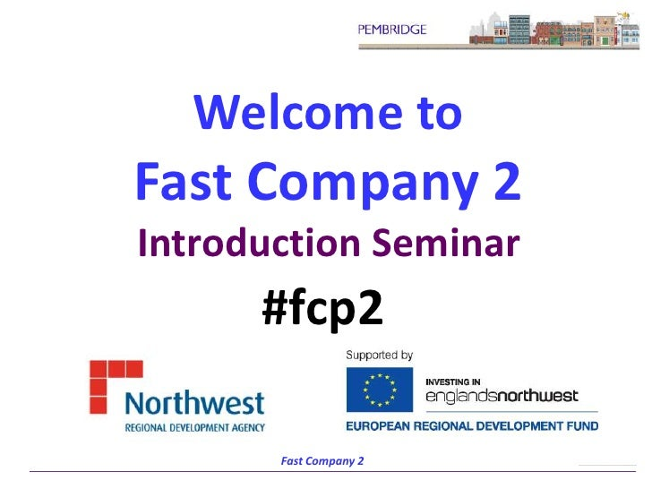 Welcome to Fast Company 2Introduction Seminar<br />#fcp2<br />