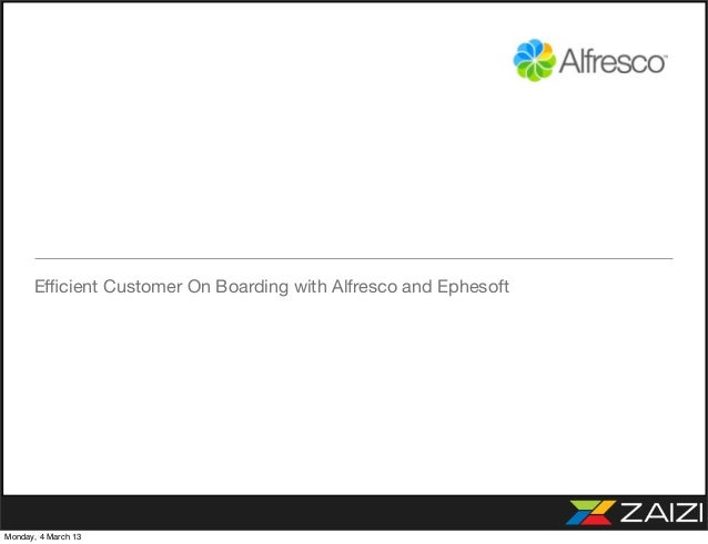Efficient Customer On Boarding with Alfresco and EphesoftMonday, 4 March 13