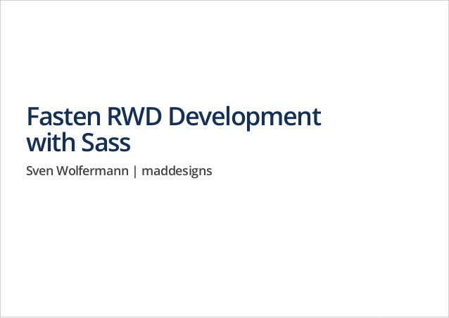Fasten RWD Development with Sass Sven Wolfermann | maddesigns
