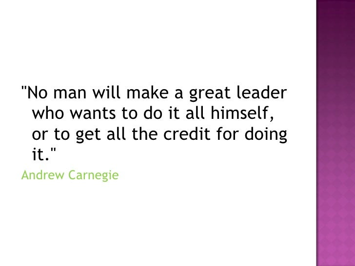 "<ul><li>""No man will make a great leader who wants to do it all himself, or to get all the credit for doing it.""..."